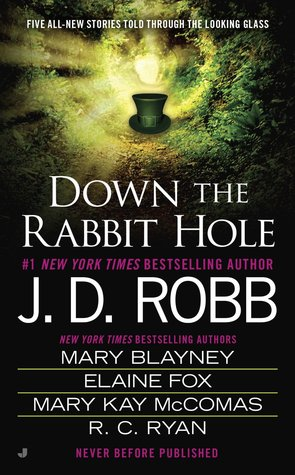 Down The Rabbit Hole by J. D. Robb and various authors