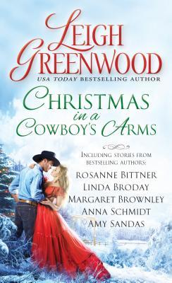 Christmas in a Cowboy's Arms by Leigh Greenwood; Rosanne Bittner; Linda Broday; Margaret Brownley; Anna Schmidt; Amy Sanda